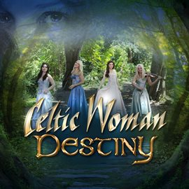 Destiny by Celtic Woman (Music)