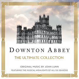 Downton Abbey: The Ultimate Collection - Featuring the Musical Highlights of All Six Seasons