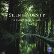 Silent worship : the timeless music of Handel cover image
