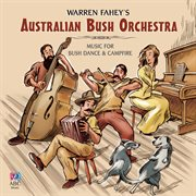 Warren Fahey's Australian bush orchestra: Music for bush dance & campfire cover image