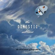 The domestic sublime : the vocal music of Katy Abbott cover image