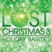 Lost Christmas 3 - Holiday Rarities