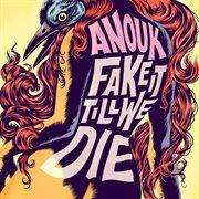 Fake It Till We Die
