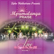 Sipho makhabane presents: mpumalanga praise (live at church on the hill, vol. 1) cover image