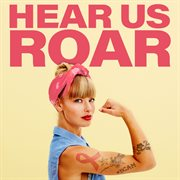 Hear Us Roar