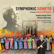 Symphonic soweto: a tribute to nelson mandela cover image