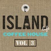 Island Life Coffee House (vol. 3)