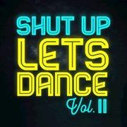 Shut up Lets Dance (vol. Ii)
