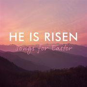 He Is Risen : Songs for Easter