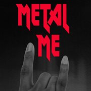 Metal Me