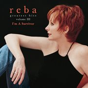 Reba McEntire : greatest hits volume III - I'm a survivor cover image
