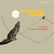 Howlin' Wolf ; : Moanin' in the moonlight cover image