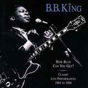 How blue can you get? (classic live performances 1964 - 1994). Classic Live Performances 1964 - 1994 cover image