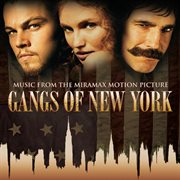 Gangs of new york (music from the miramax motion picture). Music From The Miramax Motion Picture cover image
