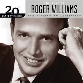 Cover image for The Best Of Roger Williams 20th Century Masters The Millennium Collection
