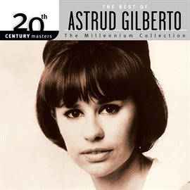 Cover image for 20th Century Masters: The Millennium Collection - The Best of Astrud Gilberto