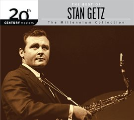 Cover image for 20th Century Masters: The Millennium Collection: The Best Of Stan Getz