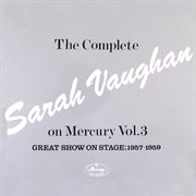 The complete sarah vaughan on mercury vol. 3 (great show on stage, 1957-59). Great Show On Stage, 1957-59 cover image