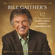 Bill Gaither's 12 all-time favorite homecoming hymns & performances cover image