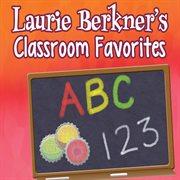 Laurie berkner's classroom favorites cover image