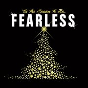 Tis the Season to Be Fearless