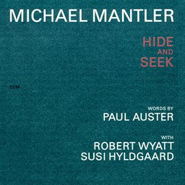 Michael Mantler / Paul Auster: Hide And Seek