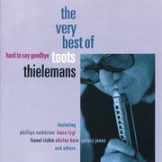 Hard to say goodbye - the very best of toots thielemans cover image