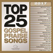 Top 25 Gospel Praise Songs 2017