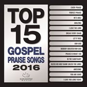 Top 15 Gospel Praise Songs 2016