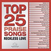 Top 25 Praise Songs - Reckless Love