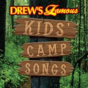 Drew's Famous Kids' Camp Songs