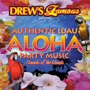 Drew's famous presents authentic luau aloha party music: sounds of the islands cover image
