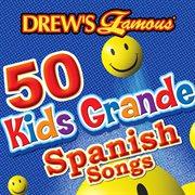 Drew's famous 50 kids grande spanish songs