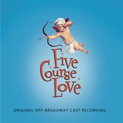 Five course love: original off-Broadway cast recording cover image