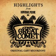 Natasha, Pierre and the Great Comet of 1812 (highlights From the Original Cast Recording)