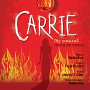 Carrie: the Musical (premier Cast Recording)
