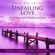 Unfailing love : 20 worship songs of comfort and peace cover image