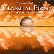 The Best of the Most Relaxing Classical Piano Music in the Universe