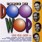 The Roots of Doo-wop Savoy Vocal Groups