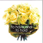 To Have and to Hold (cherished Favorites for Weddings)
