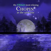 The Ultimate Most Relaxing Chopin in the Universe