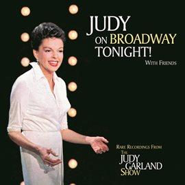 Judy On Broadway Tonight! with Friends... / Judy Garland