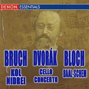 Bruch: Kol Nidrei - Dvorak: Cello Concerto - Bloch: Baal-schem