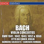 Bach: Violin Concertos Bwv 1041 , 1042, 1043, 1052 & 1060