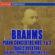 Brahms: Piano Concertos Nos. 1 & 2 & Tragic Overture