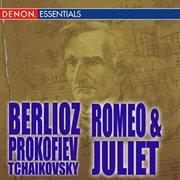 Romeo and juliet - berlioz - tchaikovsky - prokofiev cover image