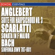 Anglebert: Suite for Harpsichord No. 3 - Scarlatti: Sonata in F Major - Js Bach: Sinfonia, Bwv 787-8
