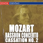 Mozart: bassoon concerto - cassation no. 2 - orchestral works cover image