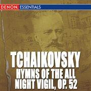Hymns of the All Night Vigil, Op. 52 (vespers)