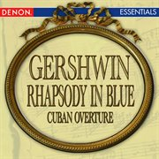 Gershwin: Rhapsody in Blue - Cuban Overture